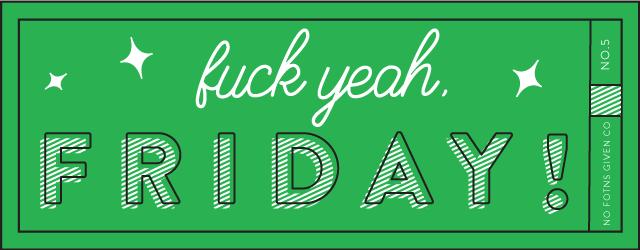 Fuck Yeah Friday 05 | Lindsay Goldner @ No Fonts Given Co