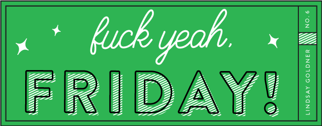 Fuck Yeah Friday 6 – Lindsay Goldner Creative